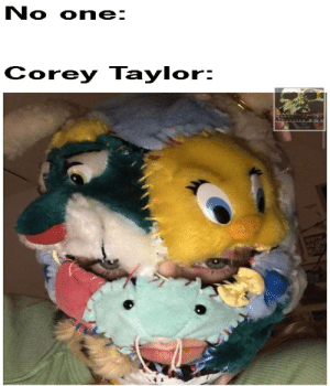 *laughs in Hot Topic*: No one:  Corey Taylor: *laughs in Hot Topic*