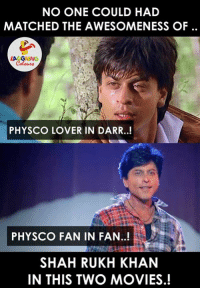 Movies, True, and Match: NO ONE COULD HAD  MATCHED THE AWESOMENESS OF  LA GHNG  PHYSCO LOVER IN DARR..!  PHYSCO FAN IN FAN..!  SHAHRUKH KHAN  IN THIS TWO MOVIES True :)