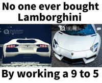 Lamborghini, Quiet, and Quotes: No one ever bought  Lamborghini  Quiet Quotes  @TheQuiet Quote  Quiet Quotes  @The Quiet Quotes  instauram  By working a 9 to 5 Right
