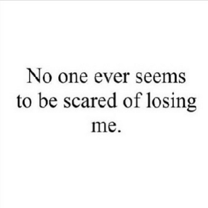 https://iglovequotes.net/: No one ever seems  to be scared of losing  me. https://iglovequotes.net/