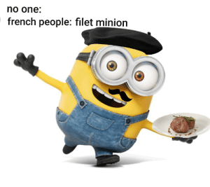 Making memes on a phone is difficult yo: no one:  french people: filet minion Making memes on a phone is difficult yo