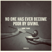 Giving is true wealth!: NO ONE HAS EVER BECOME  POOR BY GIVING  ANNE FRANK  PRINCE EA Giving is true wealth!