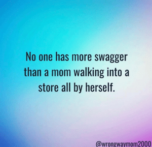 Never mind the minivan in the parking lot.   (via Instagram/wrongwaymom2000): No one has more swagger  than a mom walking intoa  store all by herself.  @wrongwaymom2000 Never mind the minivan in the parking lot.   (via Instagram/wrongwaymom2000)