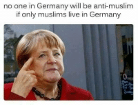 Sent by Rob, a patriot.: no one in Germany will be anti-muslim  if only muslims live in Germany Sent by Rob, a patriot.