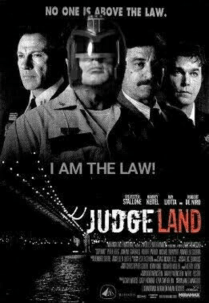 Judge, One, and Law: NO ONE IS AROVE THE LAW  I AM THE LAW!  SALINE KETEL TEN  JUDGE LAND  ww