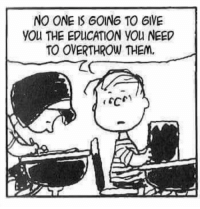 Education, One, and Them: NO ONE IS GOING TO GIVE  yOU THE EDUCATION YOU NEED  TO OVERTHROW THEM.