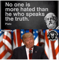 TRUTH!: No one is  more hated than  he who speaks  the truth.  Plato  OXEERAMERLA USA  MERILA  CAA TRUTH!