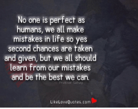 No One Is Perfect As Humans We All Make Mistakes In Life So Yes