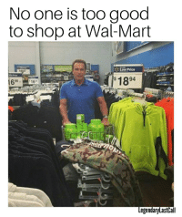 The Shopinator: No one is too good  to shop at Wal-Mart  Low Price  Pric  1894  162  LegendaryLastlall The Shopinator