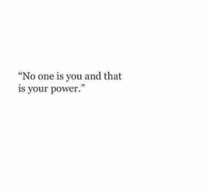 "Power, One, and You: ""No one is you and that  is your power."""
