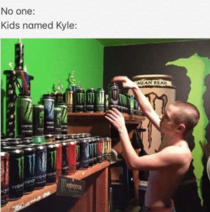 Kids, Mean, and Time: No one:  Kids named Kyle  MEAN BEAN  It Every Single Time
