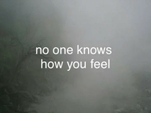 How, One, and You: no one knoWS  how you feel
