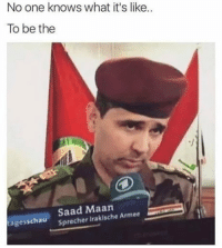 One, What, and Like: No one knows what it's like.  To be the  Saad Maan  Sprecher irakische Armee  tagesschatu