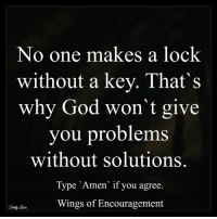 God, Help, and Today: No one makes a lock  without a key. That's  why God won t give  you problems  without solutions.  Type Amen if you agree  Wings of Encouragement 24/7 Addiction Helpline Call - 1.800.815.6308 Get Help Today! WingsOfEncouragement.org