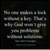 Memes, Wings, and 🤖: No one makes a lock  without a key. That's  why God won't give  you problems  without solutions.  Type Amen if you agree.  Facebook.com/Druglreatment <3 Wings of Encouragement