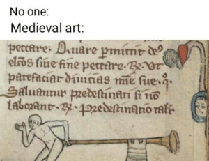 Medieval, Art, and One: No one:  Medieval art:  peccare. Daiare pminr d  elroS fine fine petttre.320t  parefaciar druniag me fue