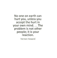 Rp @oo_mel This is my 2017 lesson: No one on earth can  hurt you, unless you  accept the hurt in  your own mind  The  problem is not other  people, it is your  reaction  Vernon Howard Rp @oo_mel This is my 2017 lesson