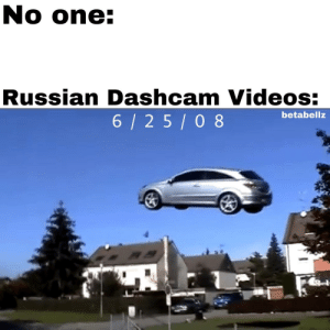 Dank, Memes, and Target: No one:  Russian Dashcam Videos:  6/2 5/0 8  betabellz Russia is a weird place by betabellz MORE MEMES