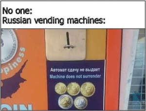 no passaran: No one:  Russian vending machines:  pines  Автомат сдачу не выдает  Machine does not surrender  IN  KTHBA Wnd  aod o ith  WScor no passaran