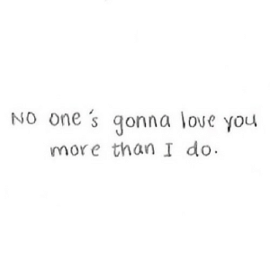https://iglovequotes.net/: NO one s gonna love you  more than I do https://iglovequotes.net/