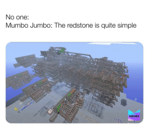 Memes, Quite, and Simple: No one:  simple  Mumbo Jumbo: The redstone is quite  e  MEMES It's quite simple