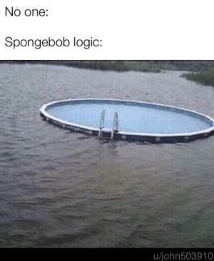 Logic, SpongeBob, and One: No one:  Spongebob logic:  u/john503910 Ah goo lagoon
