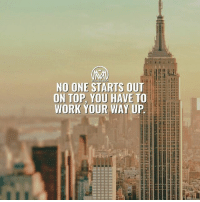 Started from the bottom now we here🔥 It doesn't matter where you are! Start now and don't give up💯 - success start millionairementor: NO ONE STARTS OUT  DN TOP, YOU HAVE TO  WORK YOUR WAY UP  SE  it iit  i i it in II Started from the bottom now we here🔥 It doesn't matter where you are! Start now and don't give up💯 - success start millionairementor