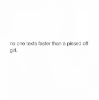 Girl, Girl Memes, and Texts: no one texts faster than a pissed off  girl. amen 🙌