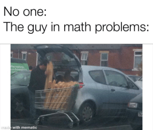 Bob has 73 baguettes: No one:  The guy in math problems:  ee machines  ons&everythine  made with mematic Bob has 73 baguettes