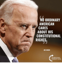 Joe Biden, Memes, and American: NO ORDINARY  AMERICAN  CARES  ABOUT HIS  CONSTITUTIONAL  RIGHTS  JOE BIDEN  TURNING  POINT USA Are You KIDDING Me?! #iHeartAmerica