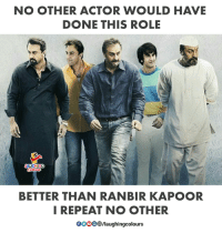 #Sanju #RanbirKapoor  #SanjayDutt: NO OTHER ACTOR WOULD HAVE  DONE THIS ROLE  LAUGHING  Colours  BETTER THAN RANBIR KAPOOR  I REPEAT NO OTHER  GOOO /laughingcolours #Sanju #RanbirKapoor  #SanjayDutt