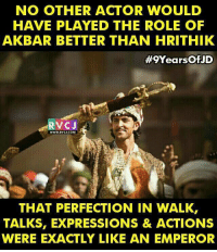 9 Years of Jodha Akbar rvcjinsta: NO OTHER ACTOR WOULD  HAVE PLAYED THE ROLE OF  AKBAR BETTER THAN HRITHIK  #9Yearsof JD  RVC J  WWW. RYCJ.COM,  THAT PERFECTION IN WALK,  TALKS, EXPRESSIONS & ACTIONS  WERE EXACTLY LIKE AN EMPEROR 9 Years of Jodha Akbar rvcjinsta