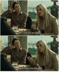When people tell me to just let it go. Follow @9gag - - - 9gag relatable BigLittleLies: No, ove my grudges  +tend to them like little pets. When people tell me to just let it go. Follow @9gag - - - 9gag relatable BigLittleLies