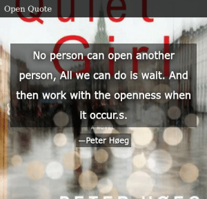 SIZZLE: No person can open another person, All we can do is wait. And then work with the openness when it occur.s.
