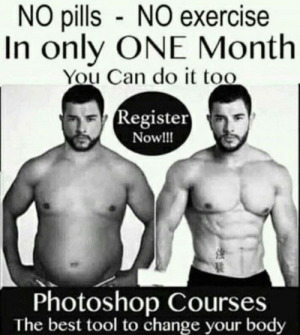 me_irl: NO pills - NO exercise  In only ONE Month  You Can do it too  Register  Now!!!  Photoshop Courses  The best tool to change your body me_irl