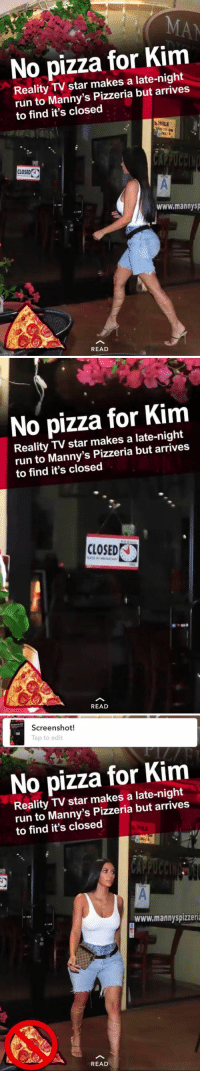 poor Kim, She's so brave. My prayers are with her. https://t.co/fyXahd98VF: No pizza for Kim  Reality TV star makes a late-night  run to Manny's Pizzeria but arrives  to find it's closed  SMILE  ON  CLOSED  www.mannysp  READ   No pizza for Kim  Reality TV star makes a late-night  run to Manny's Pizzeria but arrives  to find it's closed  CLOSED  READ   Screenshot!  Tap to edit  No pizza for Kim  Reality TV star makes a late-night  run to Manny's Pizzeria but arrives  to find it's closed  www.mannyspizzeri  READ poor Kim, She's so brave. My prayers are with her. https://t.co/fyXahd98VF