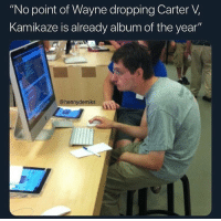 "Dank Memes, Wanna Know, and Who: ""No point of Wayne dropping Carter V,  Kamikaze is already album of the year""  @hennydemiks I wanna know who took this pic"
