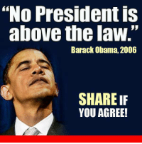 """Right!: """"No President is  above the law.""""  Barack Obama, 2006  SHARE IF  YOU AGREE! Right!"""