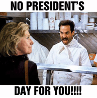 Happy almost President's Day @hillaryclinton ☺️😂🇺🇸 presidentsday: NO PRESIDENT'S  @thegawhostraved  DAY FOR YOU!!!! Happy almost President's Day @hillaryclinton ☺️😂🇺🇸 presidentsday