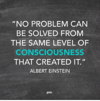 """Rp @wearegaia 4biddenknowledge: """"NO PROBLEM CAN  BE SOLVED FROM  THE SAME LEVEL OF  CONSCIOUSNESS  THAT CREATED IT""""  ALBERT EINSTEIN  gaia Rp @wearegaia 4biddenknowledge"""
