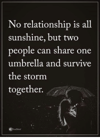 Love, Memes, and Http: No relationship is all  sunshine, but two  people can share one  umbrella and survive  the storm  together. Love, Romance and Finding your Soulmate can happen if you Learn How : http://bit.ly/LoveChemistry11