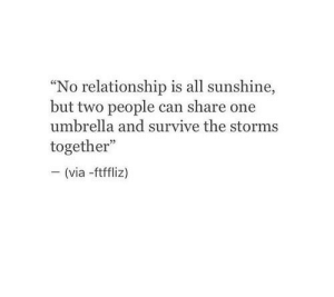 "Sunshine, Can, and One: ""No relationship is all sunshine,  but two people can share one  umbrella and survive the storms  together  (via -ftffliz)"