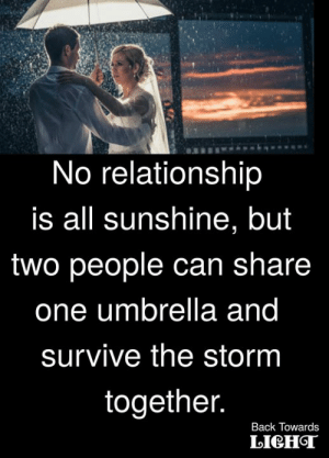 Memes, Back, and 🤖: No relationship  is all sunshine, but  two people can share  one umbrella ana  survive the storm  together  Back Towards  LICHGT