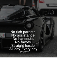 Memes, Parents, and Favors: No rich parents.  No assistance  No handouts.  No favors.  Straight hustle!  All day. Every day  Uo  @SUCCESSES Right there with you @successes • Came in with nothing, got what's mine, and taking everything I can. 🙌🏼