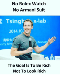 Memes, 🤖, and Yes: No Rolex Watch  No Armani Suit  x-lab  Tsing  2014.10  rsity Sch  The Goal Is To Be Rich  Not To Look Rich Yes♥