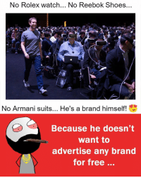 Memes, Reebok, and Rolex: No Rolex watch... No Reebok Shoes...  No Armani suits... He's a brand himself!  Because he doesn't  want to  advertise any brand  for free