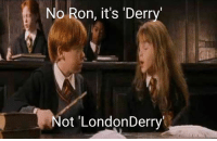 Irish Republican, Ron, and Ronnings: No Ron, it's 'Derry'  Not LondonDerry'