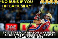 That gully cricket rule :p: *NO RUNS IF YOU  HIT BACK SIDE*  SPORTZ  THIS IS THE MAIN REASON WHY INDIA  HAS NOT YET PRODUCED A BATSMAN  LIKE AB DE VILLIERS That gully cricket rule :p