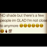 💯💯🎯✌🏼🖕🏼 wooord deadass realtalk femalesbelike womenbelike guysbelike menbelike peoplebelike: NO shade but there's a few  people im GLAD l'm not close  to anymore 💯💯🎯✌🏼🖕🏼 wooord deadass realtalk femalesbelike womenbelike guysbelike menbelike peoplebelike
