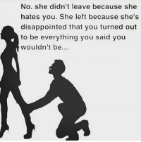 Disappointed, Memes, and 🤖: No. she didn't leave because she  hates you. She left because she's  disappointed that you turned out  to be everything you said you  wouldn't be.. Yess exactly❤💯✔ Follow @heartbeatquote